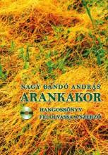 ARANKAKOR - HANGOSKÖNYV MELLÉKLETTEL! - ÜKH 2016 - Ekönyv - NAGY BANDÓ ANDRÁS