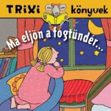 TRIXI KÖNYVEK - MA ELJÖN A FOGTÜNDÉR - Ekönyv - SZILÁGYI LAJOS E.V.