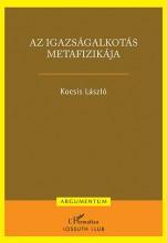 AZ IGAZSÁGALKOTÁS METAFIZIKÁJA - Ekönyv - KOCSIS LÁSZLÓ