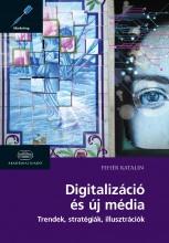 DIGITALIZÁCIÓ ÉS ÚJ MÉDIA - TRENDEK, STRATÉGIÁK, ILLUSZTRÁCIÓK - Ekönyv - FEHÉR KATALIN