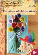 KÉZMŰVES ÖTLETEK KICSIKNEK - SZÍNES ÖTLETEK 114. - Ekönyv - GARA MARI