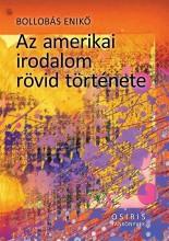 AZ AMERIKAI IRODALOM RÖVID TÖRTÉNETE - Ekönyv - BOLLOBÁS ENIKŐ