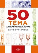 50 TÉMA A KREATÍV RAJZOLÁSHOZ - Ekönyv - BARBER, BARRINGTON