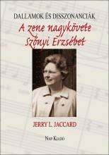 DALLAMOK ÉS DISSZONANCIÁK - A ZENE NAGYKÖVETE SZŐNYI ERZSÉBET - Ekönyv - JACCARD, JERRY L.