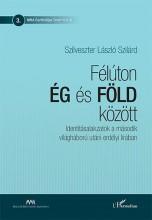 FÉLÚTON ÉG ÉS FÖLD KÖZÖTT - Ebook - SZILVESZTER LÁSZLÓ SZILÁRD