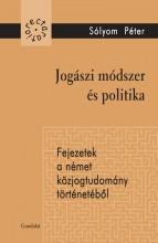 JOGÁSZI MÓDSZER ÉS POLITIKA - FEJEZETEK A NÉMET KÖZJOGTUDOMÁNY TÖRTÉNETÉBŐL - Ebook - SÓLYOM PÉTER