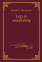 LÉGY JÓ MINDHALÁLIG - MÓRICZ ZSIGMOND SOROZAT 3. - Ekönyv - MÓRICZ ZSIGMOND