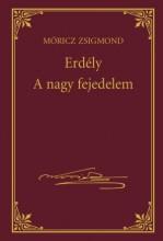ERDÉLY - A NAGY FEJEDELEM - MÓRICZ ZSIGMOND SOROZAT 11. - Ekönyv - MÓRICZ ZSIGMOND
