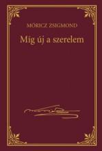 MÍG ÚJ A SZERELEM - MÓRICZ ZSIGMOND SOROZAT 21. - Ekönyv - MÓRICZ ZSIGMOND