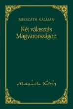 KÉT VÁLASZTÁS MAGYARORSZÁGON - MIKSZÁTH KÁLMÁN SOROZAT 3. - Ekönyv - MIKSZÁTH KÁLMÁN