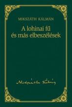 A LOHINAI FŰ ÉS MÁS ELBESZÉLÉSEK - MIKSZÁTH KÁLMÁN SOROZAT 11. - Ekönyv - MIKSZÁTH KÁLMÁN