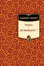 NOTESZ - KI KÉRDEZETT?... - KARINTHY FRIGYES MŰVEI 5. - Ekönyv - KARINTHY FRIGYES