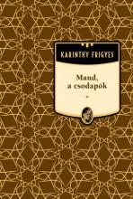 MAUD, A CSODAPÓK - KARINTHY FRIGYES MŰVEI 20. - Ekönyv - KARINTHY FRIGYES