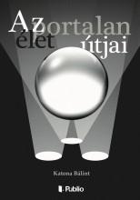 Az élet portalan útjai - Ebook - Katona Bálint
