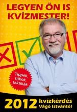 LEGYEN ÖN IS KVÍZMESTER! - 2012 KVÍZKÉRDÉS VÁGÓ ISTVÁNTÓL - Ekönyv - VÁGÓ ISTVÁN