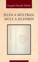JELEN A MÚLTBAN, MÚLT A JELENBEN - Ekönyv - SZEGEDY-MASZÁK MIHÁLY