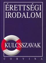 ÉRETTSÉGI IRODALOM - KULCSSZAVAK - Ekönyv - CORVINA KIADÓ