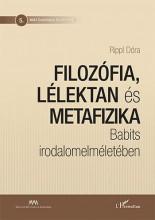 FILOZÓFIA, LÉLEKTAN ÉS METAFIZIKA BABITS IRODALOMELMÉLETÉBEN - Ekönyv - RIPPL DÓRA