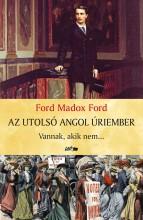 AZ UTOLSÓ ANGOL ÚRIEMBER - VANNAK, AKIK NEM… - Ekönyv - FORD, MADOX FORD