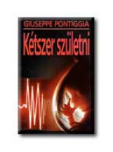 KÉTSZER SZÜLETNI - Ekönyv - PONTIGGIA, GIUSEPPE