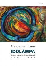 IDŐLÁMPA - ÖSSZEGYŰJTÖTT MŰVÉSZETI ÍRÁSOK 2011-2013 - Ekönyv - SZAKOLCZAY LAJOS