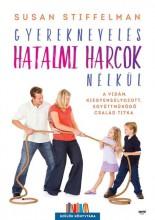 GYEREKNEVELÉS HATALMI HARCOK NÉLKÜL - Ekönyv - STIFFELMAN, SUSAN