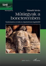 MŰTÁRGYAK A BONCTEREMBEN - TANULMÁNYOK AZ ORVOSLÁS ÉS A KÉPZŐMŰVÉSZET TÁRGYKÖRÉB - Ekönyv - NÉMETH ISTVÁN