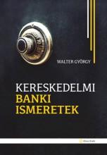 KERESKEDELMI BANKI ISMERETEK - Ekönyv - WALTER GYÖRGY
