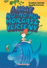 A NAGY HO-HO-HO-HORGÁSZVERSENY - Ekönyv - CSUKÁS ISTVÁN