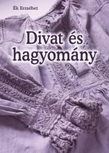 DIVAT ÉS HAGYOMÁNY - Ekönyv - ÉK ERZSÉBET
