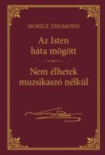 AZ ISTEN HÁTA MÖGÖTT - NEM ÉLHETEK MUZSIKASZÓ NÉLKÜL - MÓRICZ ZSIGMOND SOR. 6. - Ekönyv - MÓRICZ ZSIGMOND