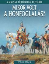 MIKOR VOLT A HONFOGLALÁS? - A MAGYAR TÖRTÉNELEM REJTÉLYEI - Ekönyv - FODOR ISTVÁN