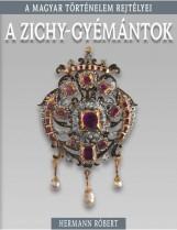 A ZICHY- GYÉMÁNTOK - A MAGYAR TÖRTÉNELEM REJTÉLYEI - Ekönyv - HERMANN RÓBERT