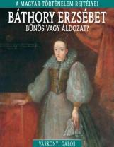 BÁTHORY ERZSÉBET - A MAGYAR TÖRTÉNELEM REJTÉLYEI - Ekönyv - VÁRKONYI GÁBOR