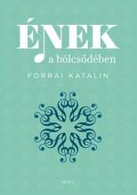 ÉNEK A BÖLCSŐDÉBEN - Ekönyv - FORRAI KATALIN