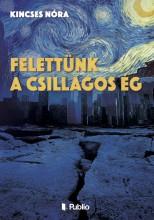 FELETTÜNK A CSILLAGOS ÉG - Ekönyv - Kincses Nóra