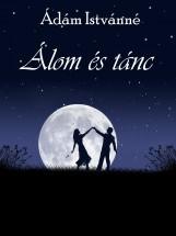 Álom és tánc - Ekönyv - Ádám Istvánné