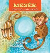 MESÉK SZERETETRŐL, BARÁTSÁGRÓL - A VILÁG MINDEN TÁJÁRÓL - AUDIO CD MELLÉKLETTEL - Ekönyv - CENTRAL MÉDIACSOPORT (SANOMA)