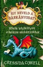 HŐSÖK KÉZIKÖNYVE A HALÁLOS SÁRKÁNYOKHOZ - ÍGY NEVELD A SÁRKÁNYODAT 6. - Ekönyv - COWELL, CRESSIDA