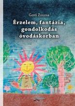 ÉRZELEM, FANTÁZIA, GONDOLKODÁS ÓVODÁSKORBAN - KÖTÖTT - Ekönyv - GERŐ ZSUZSA