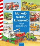 MARKOLÓ, TRAKTOR, KUKÁSAUTÓ - NAGY JÁRMŰKÖNYV - Ekönyv - SCOLAR KIADÓ ÉS SZOLGÁLTATÓ KFT.