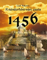 A NÁNDORFEHÉRVÁRI CSATA 1456 - Ekönyv - CSEH VALENTIN