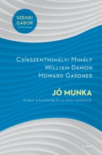 Jó munka - Amikor a kiválóság és az etika találkozik - Ebook - Csíkszentmihályi Mihály - Howard Gardner - William Damon
