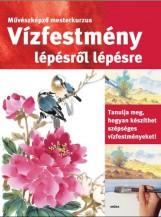 VÍZFESTMÉNY LÉPÉSRŐL LÉPÉSRE - MŰVÉSZKÉPZŐ MESTERKURZUS - Ekönyv - MÓRA KÖNYVKIADÓ