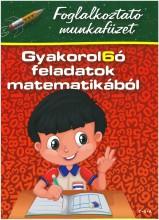 GYAKOROL6Ó FELADATOK MATEMATIKÁBÓL 1. OSZT. - FOGLALKOZTATÓ MUNKAFÜZET - Ekönyv - DIÓSZEGINÉ NANSZÁK TÍMEA- ZSÁKAY EDIT