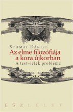 AZ ELME FILOZÓFIÁJA A KORA ÚJKORBAN - A TEST-LÉLEK PROBLÉMA - Ekönyv - SCHMAL DÁNIEL
