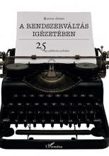 A RENDSZERVÁLTÁS IGÉZETÉBEN - 25 ÉV EGY PUBLICISTA PÁLYÁJÁN - Ekönyv - MARTIN JÓZSEF