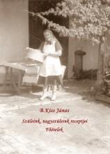 Szüleink, nagyszüleink receptjei I. - Ekönyv - B.Kiss János
