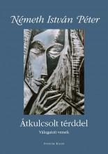 ÁTKULCSOLT TÉRDDEL - VÁLOGATOTT VERSEK - Ekönyv - NÉMETH ISTVÁN PÉTER