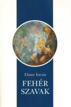 FEHÉR SZAVAK - Ekönyv - ELMER ISTVÁN